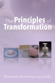 The Principles of Transformation ebook by Ebenezer Acheampong Addo