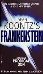 Frankenstein: Prodigal Son: A Novel - A Novel ebook by Kevin J. Anderson, Dean Koontz