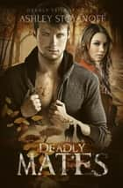 Deadly Mates - Deadly Trilogy, #2 ebook by Ashley Stoyanoff
