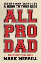 All Pro Dad ebook by Mark Merrill,Tony Dungy