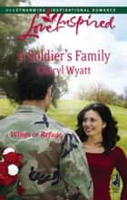 A Soldier's Family (Mills & Boon Love Inspired) (Wings of Refuge, Book 2) ebook by Cheryl Wyatt