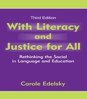With Literacy and Justice for All - Rethinking the Social in Language and Education ebook by Carole Edelsky