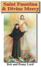 Saint Faustina & Divine Mercy ebook by Bob Lord, Penny Lord
