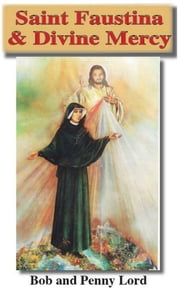 Saint Faustina & Divine Mercy ebook by Bob Lord,Penny Lord