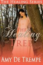 The Healing Tree ebook by Amy De Trempe