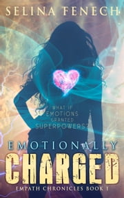Emotionally Charged - Empath Chronicles, #1 ebook by Selina Fenech