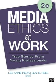 Media Ethics at Work - True Stories from Young Professionals ebook by Dr. Lee Anne Peck,Dr. Guy S. Reel