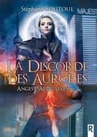 Anges d'apocalypse, Tome 3 - La discorde des aurores ebook by
