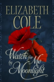 Watch For Me By Moonlight ebook by Elizabeth Cole