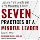 Seven Practices of a Mindful Leader - Lessons from Google and a Zen Monastery Kitchen Áudiolivro by Marc Lesser, Neil Hellegers, Daniel J. Siegel,  MD