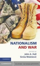 Nationalism and War ebook by John A. Hall,Siniša Malešević