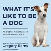 What It's Like to Be a Dog - And Other Adventures in Animal Neuroscience 有聲書 by Gregory Berns