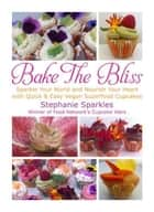 Bake The Bliss ebook by Stephanie Sparkles