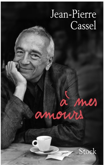 A mes amours ebook by Jean-Pierre Cassel