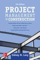 Project Management in Construction, Seventh Edition ebook by Sidney M. Levy