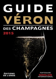 Guide VERON des Champagnes 2015 ebook by Michel VERON