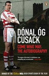 Come What May - The Autobiography ebook by Dónal Óg Cusack