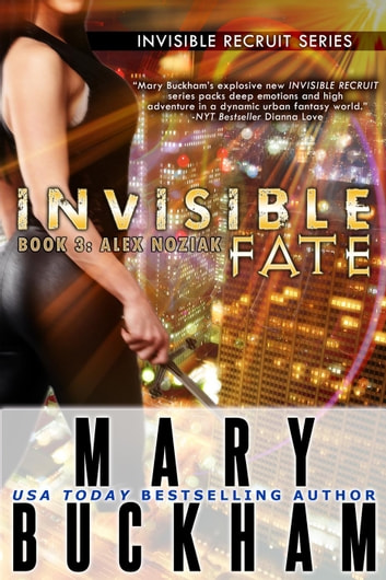 Invisible Fate Book 3: Alex Noziak - Invisible Recruits, #3 ebook by Mary Buckham