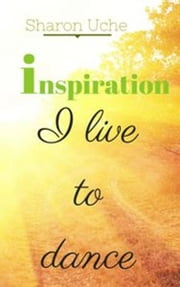 Inspiration - I live to dance ebook by Sharon Uche