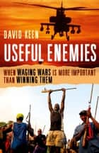 Useful Enemies: When Waging Wars Is More Important Than Winning Them ebook by David Keen
