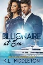 Billionaire at Sea #2 ebook by K.L. Middleton, Kristen Middleton