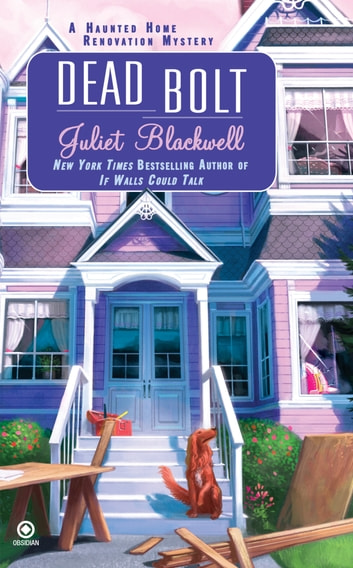 Dead Bolt - A Haunted Home Renovation Mystery ebook by Juliet Blackwell