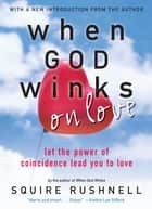 When GOD Winks on Love ebook by SQuire Rushnell