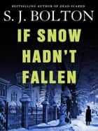 If Snow Hadn't Fallen ebook by S. J. Bolton
