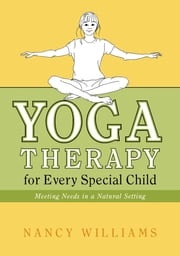 Yoga Therapy for Every Special Child - Meeting Needs in a Natural Setting ebook by Nancy Williams
