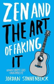 Zen and the Art of Faking It ebook by Jordan Sonnenblick