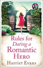 Rules for Dating a Romantic Hero ebook by Harriet Evans