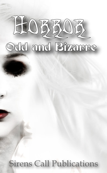 Horror: Odd and Bizarre ebook by Sirens Call Publications