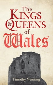 The Kings & Queens of Wales ebook by Timothy Venning