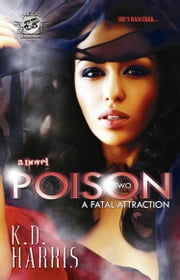 Poison 2: A Fatal Attraction (The Cartel Publications Presents) ebook by K.D. Harris