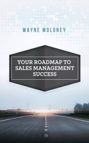 Your Roadmap to Sales Management Success ebook by Wayne Moloney