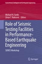 Role of Seismic Testing Facilities in Performance-Based Earthquake Engineering ebook by Michael N Fardis,Zoran T. Rakicevic