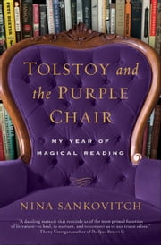 Tolstoy and the Purple Chair - My Year of Magical Reading ebook by Nina Sankovitch
