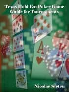 Texas Hold Em Poker Game Guide for Tournaments ebook by Nicolae Sfetcu