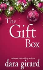 The Gift Box ebook by Dara Girard