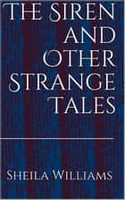 The Siren and Other Strange Tales ebook by sheila williams