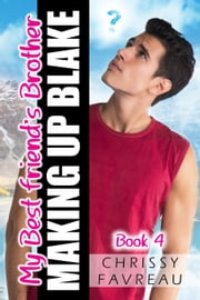 My Best Friend's Brother: Making Up Blake (Book 4) ebook by Chrissy Favreau
