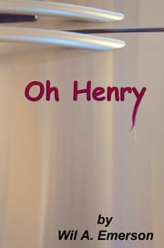 Oh Henry ebook by Wil A. Emerson