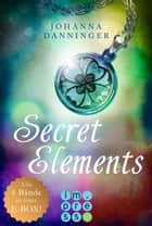 Secret Elements: Alle 4 Bände der Reihe in einer E-Box! ebook by Johanna Danninger