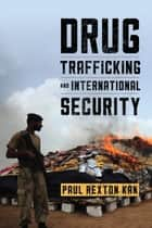 Drug Trafficking and International Security ebook by Paul Rexton Kan