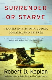 Surrender or Starve - Travels in Ethiopia, Sudan, Somalia, and Eritrea ebook by Robert D. Kaplan