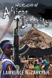Whirlwind of African Insanity ebook by Lawrence N. Zarkpah