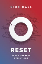 Reset - Jesus Changes Everything ebook by Nick Hall,Josh McDowell,Luis Palau,Ravi Zacharias