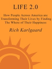 Life 2.0 - How People Across the Country Are Transforming Their Lives to Make Their Own American Dream ebook by Rich Karlgaard,Rick Warren
