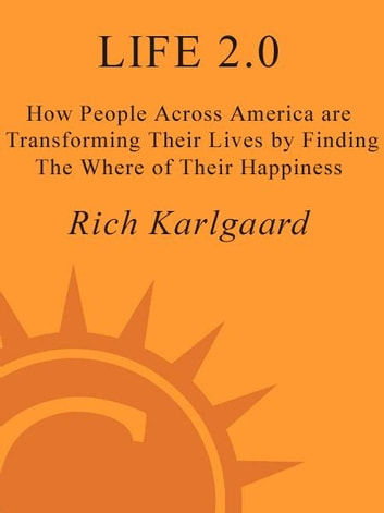 Life 2.0 - How People Across the Country Are Transforming Their Lives to Make Their Own American Dream ebook by Rich Karlgaard