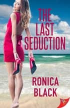 The Last Seduction ebook by Ronica Black